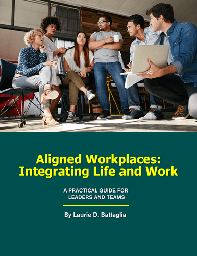Aligned Workplaces: Integrating Life and Work: A Practical Guide for Leaders and Teams